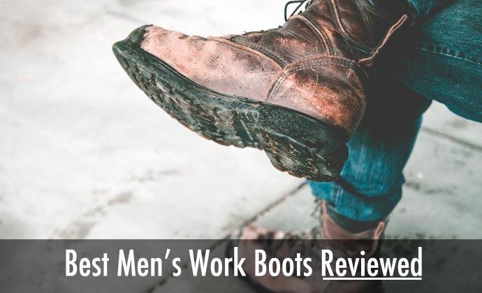 Best Men's Work Boots Review: Waterproof, Steel Toe, Winter & More